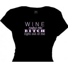 """Wine Quote Tee Takes the Bitch Right Out of Me"""