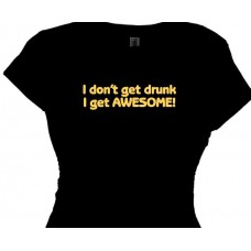 I don't get drunk I get AWESOME! - Women's Drinking T-Shirt