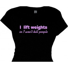 I Lift Weights So I Won't Kill People - workout apparel