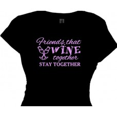 Friends That WINE Together Stay Together T Shirt Top
