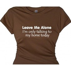 Leave Me Alone Talking Only To MY Horse Statement Tee