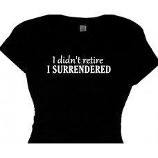 """I didn't retire, I SURRENDERED 