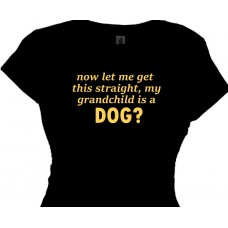 Now let me get this straight, my grandchild is a dog?