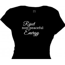 Reject Non Peaceful Energy  T-shirt for Women