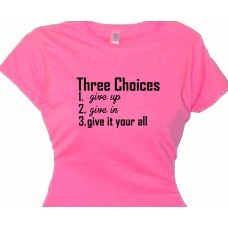 Three Choices give up ~ give in Exercise Women's Fitness Workout T