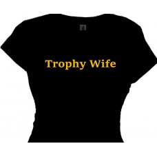 Trophy Wife - Women's Sexy T Shirt