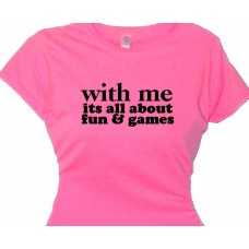 With Me It's All About Fun and Games - Girls Flirt Tee Shirt